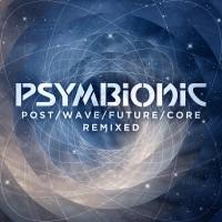 Psymbionic_PostWaveFutureCore_Remixed
