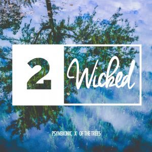 Psymbionic & Of The Trees – 2 Wicked