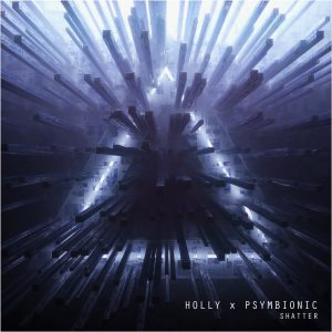 Psymbionic & Holly – Shatter